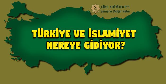 Türkiye ce İslamiyet Nereye Gidiyor