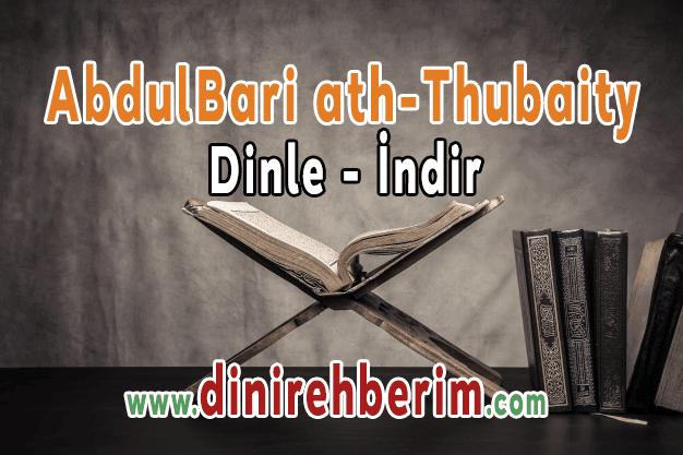 AbdulBari ath-Thubaity – Kuran-ı Kerim Hatmi Şerif Dinle / İndir