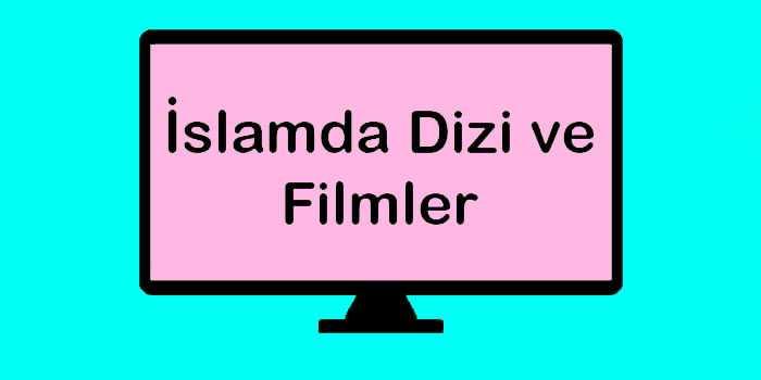 islamda dizi ve filmler